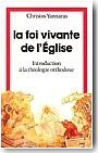 La Foi vivante de l'Eglise -<br/>Introduction � la th�ologie orthodoxe