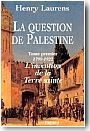 La question de la Palestine, tome 1 : 1799-1921. L'Invention de la Terre Sainte